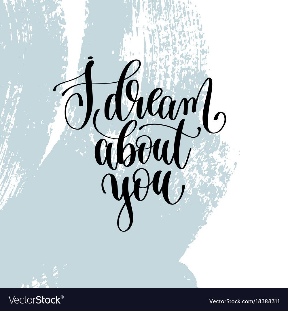 I dream about you hand lettering inscription