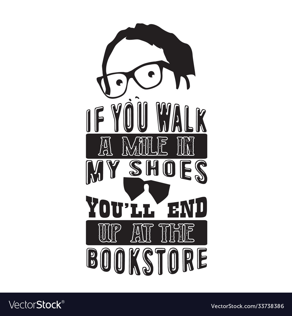 Geek quote if you walk a mile in my shoes you
