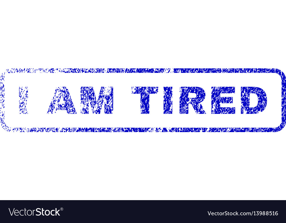 I am tired rubber stamp