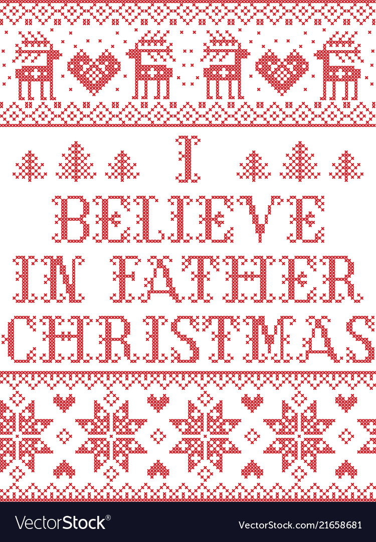 I Believe In Christmas.Christmas Pattern I Believe In Father Christmas