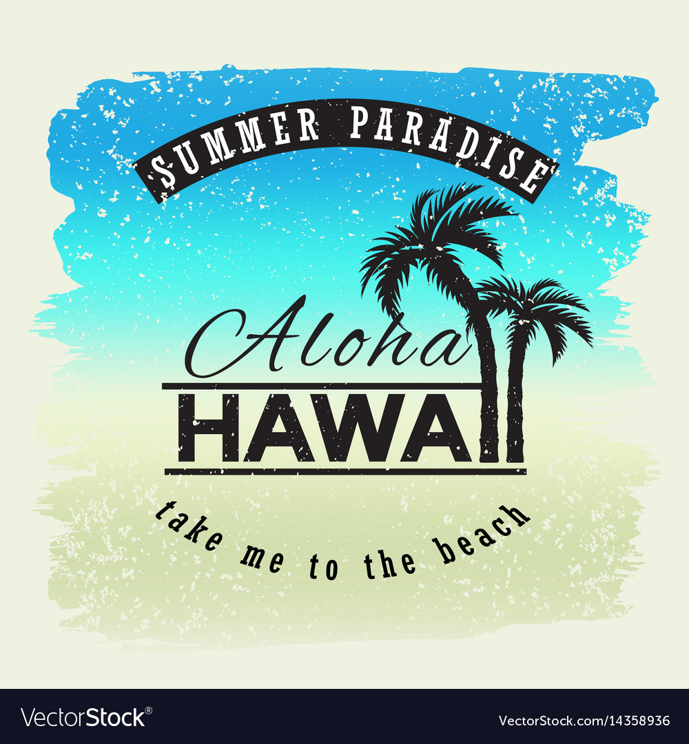 Aloha hawaii summer paradice take me yo the vector image