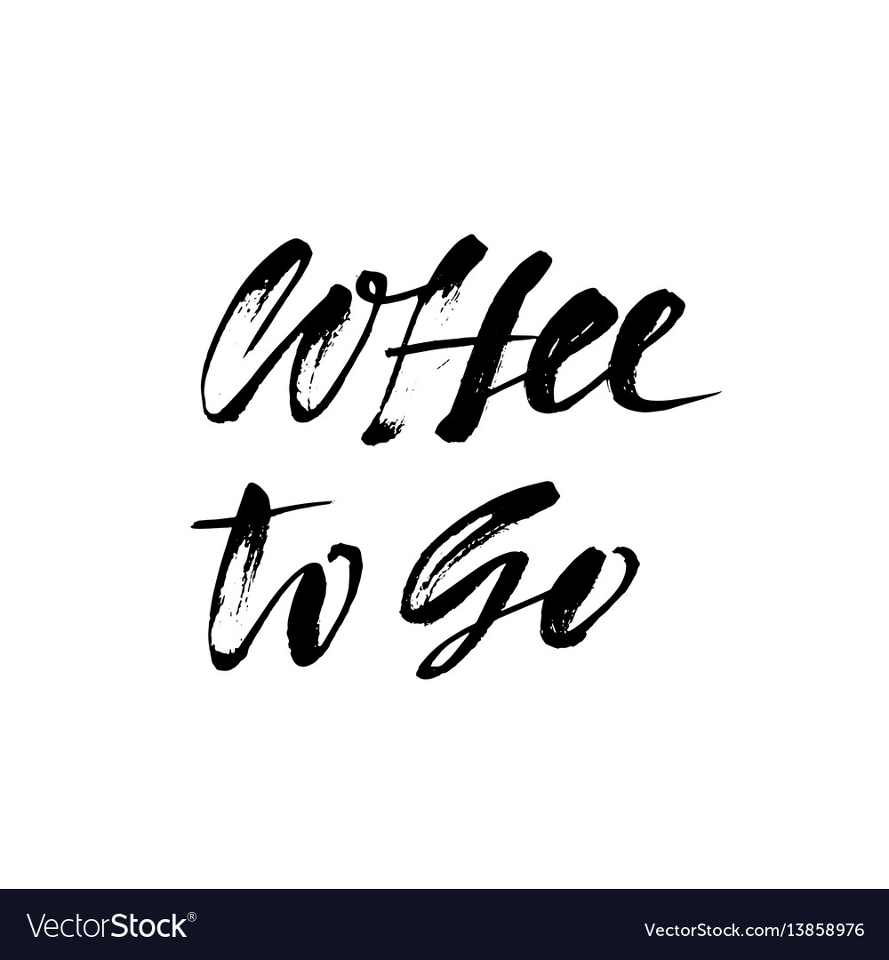 Coffee to go lettering handwritten calligraphy vector image