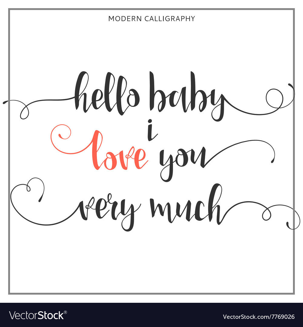 Hello baby i love you very much Calligraphic quote