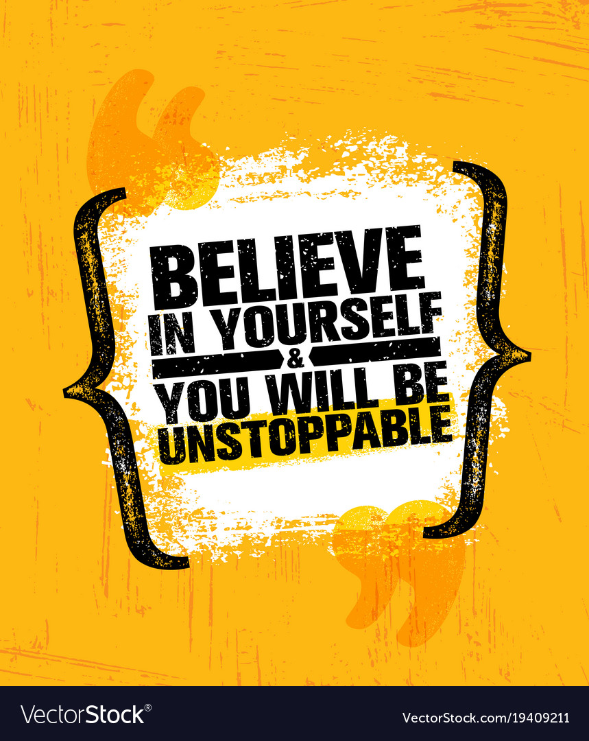 Believe In Yourself And You Will Be Unstoppable Vector Image