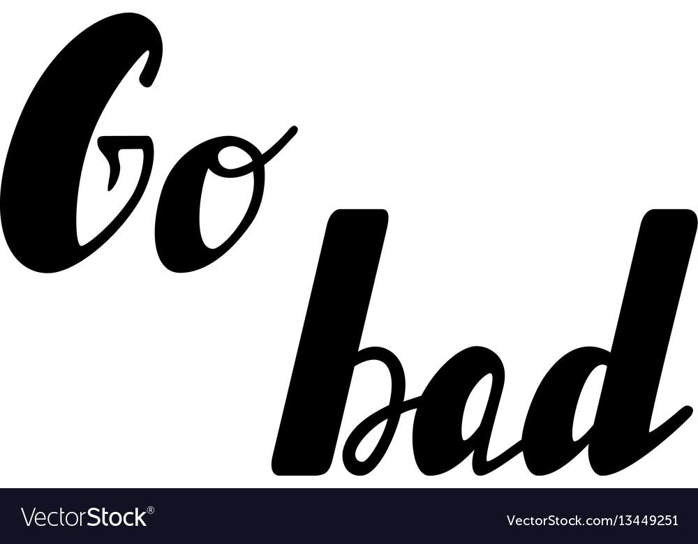 Go bad lettering vector image