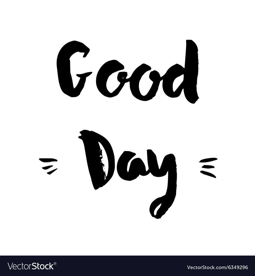 Good day phrase Inspirational motivational quote