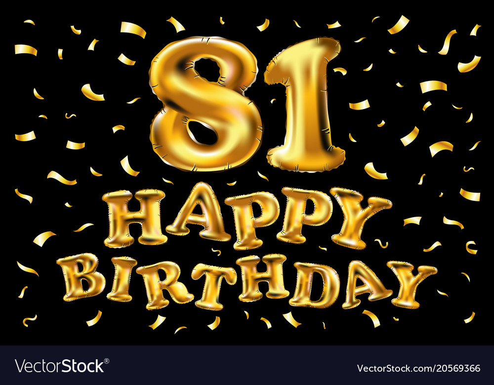 Happy Birthday 81th Celebration Gold Balloons And Vector Image
