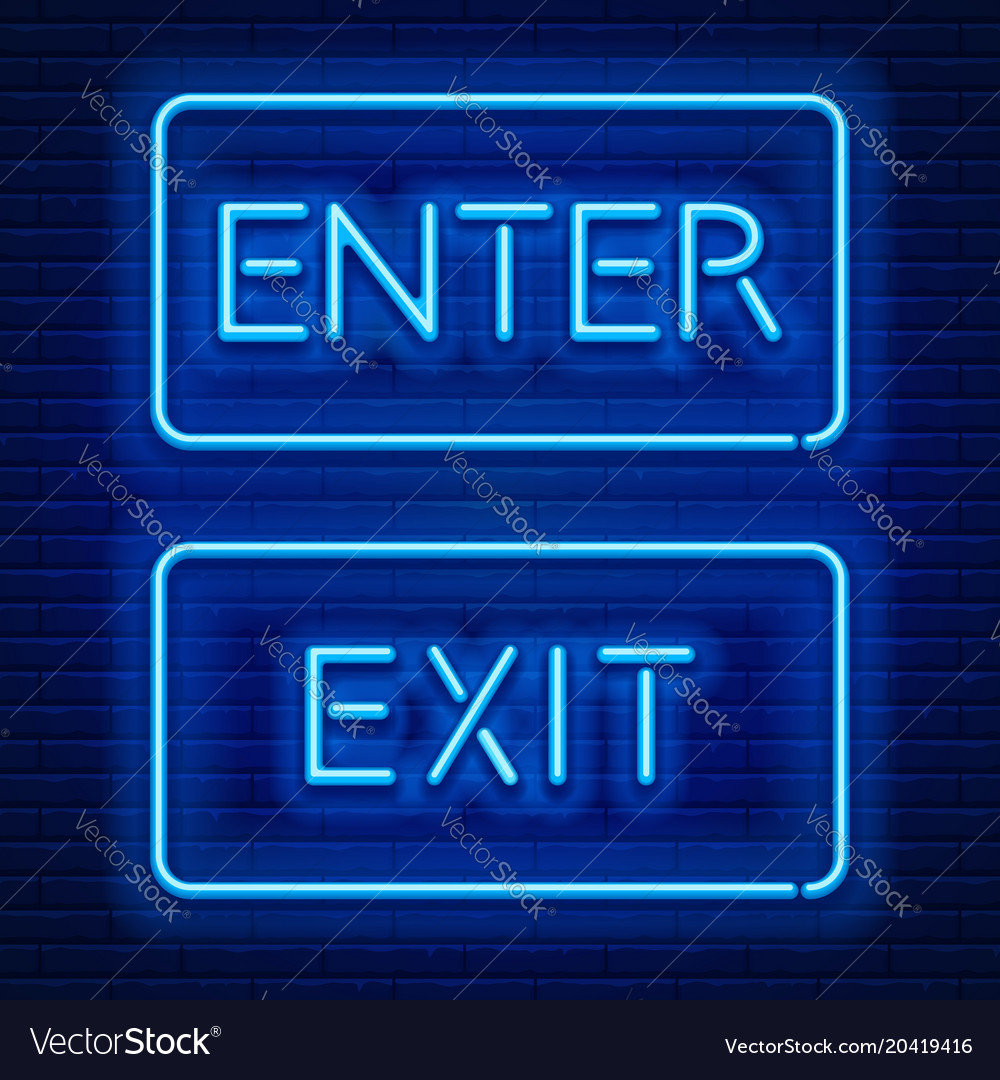 Neon signs enter and exit