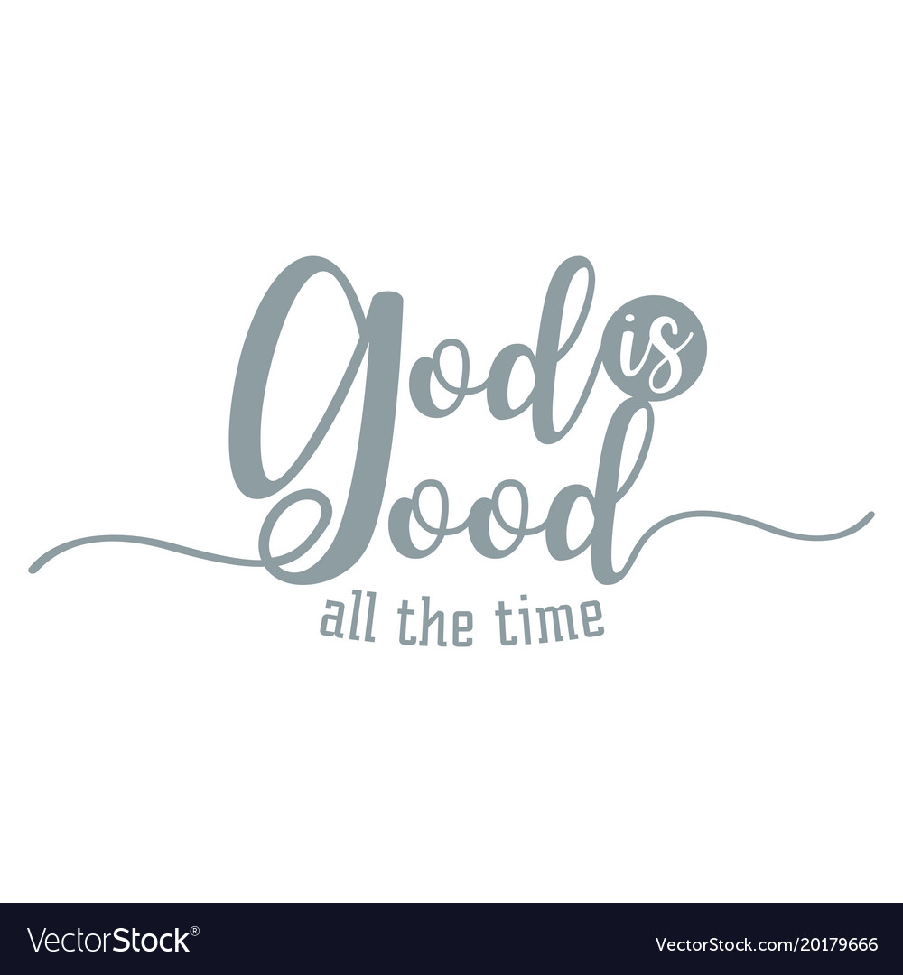 God Is Good All The Time Royalty Free Vector Image