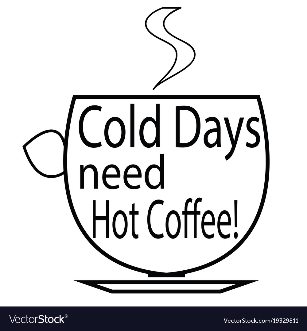 Cold days need hot coffee - cup of coffee logo