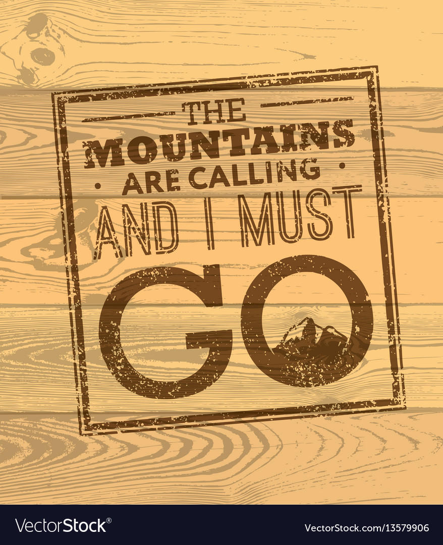 The mountains are calling and i must go rough