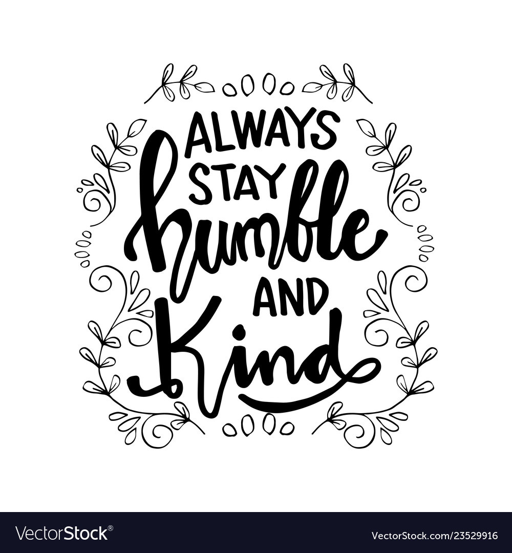 Always Stay Humble And Kind Lettering Royalty Free Vector