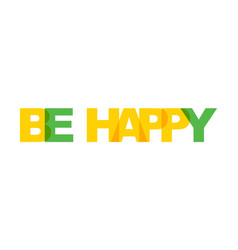 be happy phrase overlap color no transparency vector image