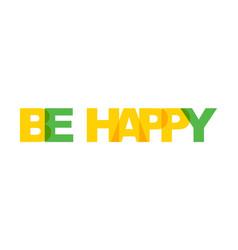 Be happy phrase overlap color no transparency vector