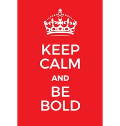Keep Calm and Be bold poster vector image