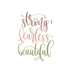 strong fearless beautiful - hand lettering vector image