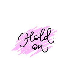 hold on calligraphy shirt quote lettering vector image
