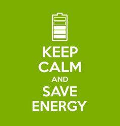 keep calm and save energy motivational quote vector image