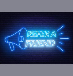 refer a friend neon sign on brick wall background vector image