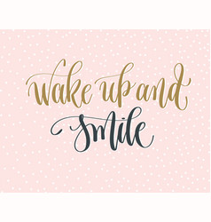 wake up and smile - gold and gray hand lettering vector image