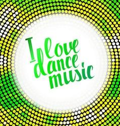 I love dance music green lettering vector