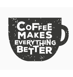 coffee makes everything better - creative quote vector image