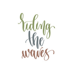 riding waves - hand lettering inscription text vector image