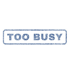 too busy textile stamp vector image vector image