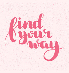 find your way quote ink hand lettering modern vector image