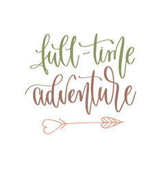 full time adventure - hand lettering inscription vector image