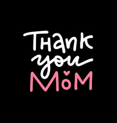 lettering quote - thank you mom fashionable vector image
