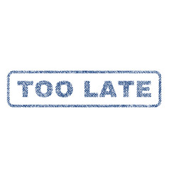 Too late textile stamp vector