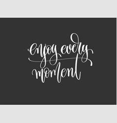 enjoy every moment - hand lettering inscription vector image