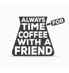 Always time for coffee with a friend - creative vector image vector image