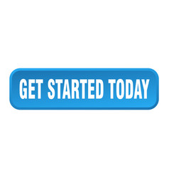 Get started today button get started today square vector