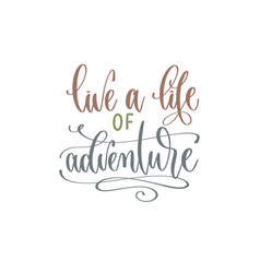 live a life adventure - hand lettering vector image
