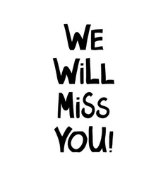 We will miss you cute hand drawn lettering in vector