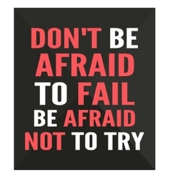 Dont be afraid to fail be afraid not to try - vector image vector image