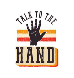 talk to the hand the 90s style label retro vector image