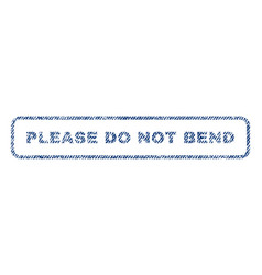 please do not bend textile stamp vector image