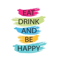 Eat drink and be happy - creative quote vector image