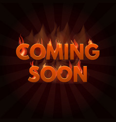 Coming soon lettering in fire vector