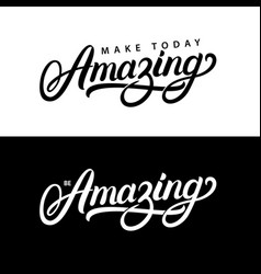 make today amazing and be amazing hand written vector image