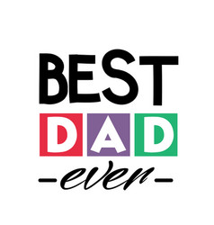 best dad ever square frame text dad white backgrou vector image