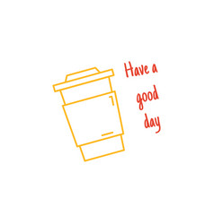 have a good day quote disposable paper coffee cup vector image