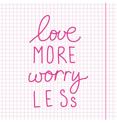 inspirational quote - love more worry less vector image