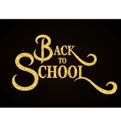 Back to School - gold glitter hand lettering on vector