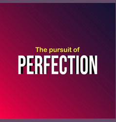 The pursuit of perfection life quote with modern vector