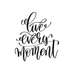 Live every moment black and white hand lettering vector
