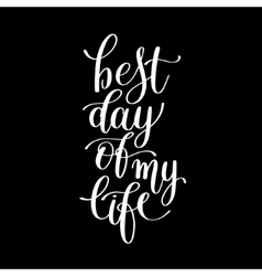 Best day of my life positive lettering poster vector image